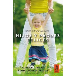 Hijos y padres felices - como disfrutar la crainza