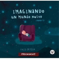 Imaginando un mundo nuevo (para ti)